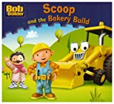 Scoop and the Bakery Build (Bob the Builder Story Library) by Jorge Santillan (2008-08-04)