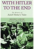 [(With Hitler to the End: The Memoirs of Adolf Hitler's Valet )] [Author: Heinz Linge] [Apr-2013]