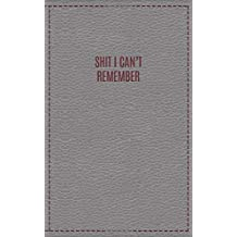 """Shit I Can't Remember: Internet Password Log Book Organizer Password Keeper 