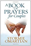A Book of Prayers for Couples, Stormie Omartian, 0736946691