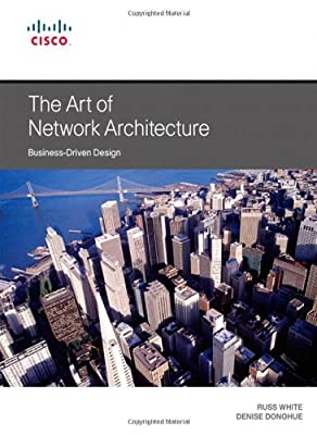 The Art of Network Architecture: Business-Driven Design (Networking Technology)