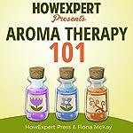 Aromatherapy 101 |  HowExpert Press,Fiona Mckay