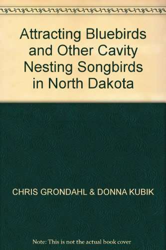 (Attracting Bluebirds and Other Cavity Nesting Songbirds in North Dakota)
