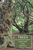 Trees in Anglo-Saxon England : Literature, Lore and Landscape, Hooke, Della, 184383829X