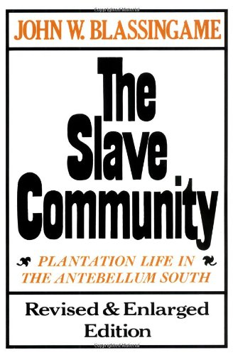The Slave Community: Plantation Life in the Antebellum South by Oxford University Press