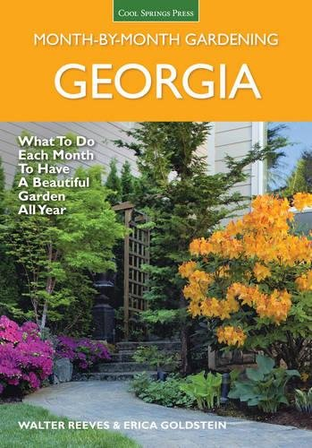 Georgia Month-by-Month Gardening: What to Do Each Month to Have a Beautiful Garden All Year (Walters Gardens)