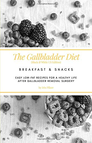 The Gallbladder Diet: Breakfast & Snacks (Black & White US Edition): Easy, low-fat recipes for a healthy life after gallbladder removal surgery