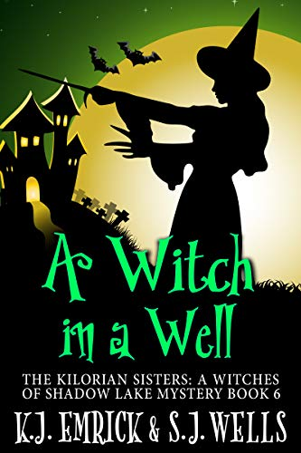 A Witch in a Well (The Kilorian Sisters: A Witches of Shadow Lake Mystery Book 6)