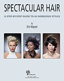 Spectacular Hair A Step By Step Guide To 46 Gorgeous Styles
