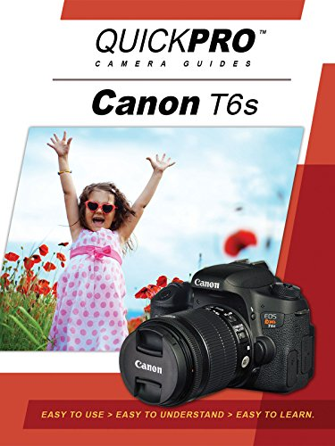 Quickpro Camera Guides - Canon T6s Instructional Guide by QuickPro Camera Guides