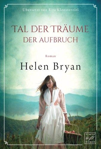 Tal der Träume - Der Aufbruch Taschenbuch – 2. Januar 2018 Helen Bryan Rita Kloosterziel Tinte & Feder 1542046882