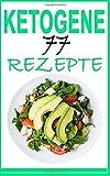 Ketogene Ernährung: Das Kochbuch: 77 leckere Rezepte - Frühstück, Mittagessen, Abendessen, Smoothies, Desserts (inkl. Nährwertangaben) (Abnehmen ohne ... Rezepte, Low Carb Diät, Low Carb High Fat)