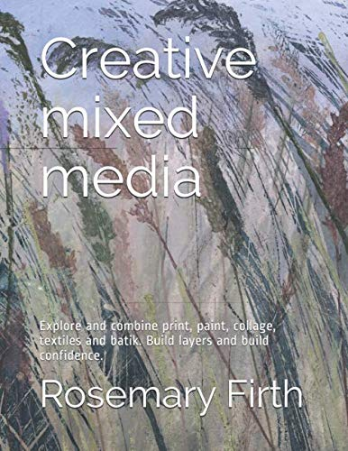 Creative mixed media: Explore and combine media; print, paint, collage, textiles and batik. Build layers and build confidence. ()