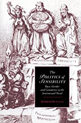 The Politics of Sensibility: Race, Gender and Commerce in the Sentimental Novel (Cambridge Studies in Romanticism)