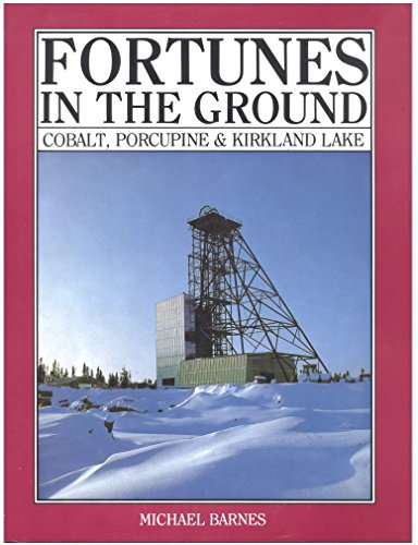Fortunes In The Ground  Cobalt  Porcupine And Kirkland Lake