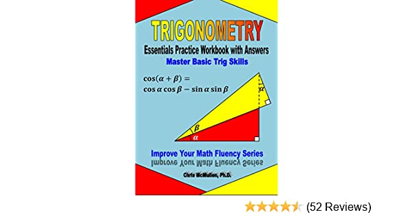Trigonometry Essentials Practice Workbook With Answers Master Basic Trig Skills Improve Your Math Fluency Series