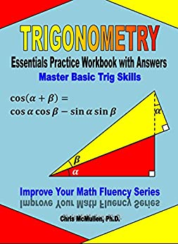 Trigonometry Essentials Practice Workbook with Answers: Master Basic Trig Skills (Improve Your Math Fluency Series) by [McMullen, Chris]