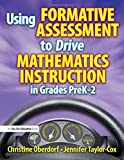 Using Formative Assessment to Drive Mathematics Instruction in Grades PreK-2, Christine Oberdorf and Jennifer Taylor-Cox, 1596671874