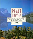 Peace Prayers: Meditations, Affirmations, Invocations, Poems, and Prayers for Peace