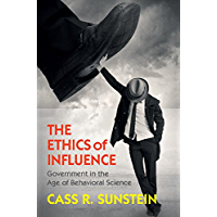 The Ethics of Influence: Government in the Age of Behavioral Science (Cambridge Studies in Economics, Choice, and Society) (English Edition)