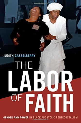 The Labor of Faith: Gender and Power in Black Apostolic Pentecostalism