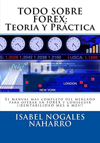 TODO SOBRE FOREX: Teoría y Práctica: El manual mas completo del mercado para operar en FOREX y conseguir ¡¡ RENTABILIDAD MES A MES!! (Spanish Edition)