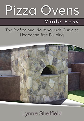 Pizza Ovens Made Easy: A Professional DIY Guide to Headache-Free Building by [Sheffield, Lynne, Sheffield, Lynne ]