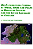 An Alphabetical Listing of Word, Name and Place in Northern Ireland and the Living Language of Conflict 9780773477117