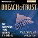 Breach of Trust: How Washington Turns Outsiders into Insiders Audiobook by Tom A. Coburn MD, John Hart Narrated by Richard Fredricks