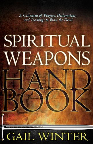 Spiritual Weapons Handbook: A Collection of Prayers, Declarations, and Teachings to Blast the Devil