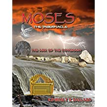 MOSES, THE TABERNACLE, THE ARK OF THE COVENANT (THE ALMOND TREE, AARON'S ROD, THE MESSIAH KING OF ISRAEL)