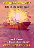 Samoan Sunset: Life in the South Seas (The Black Ship Trilogy - Book # 3)