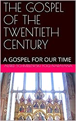 THE GOSPEL OF THE TWENTIETH CENTURY: A GOSPEL FOR OUR TIME (Spiritual Yoga Book 1)