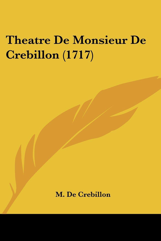 Theatre De Monsieur De Crebillon (1717) (French Edition) pdf