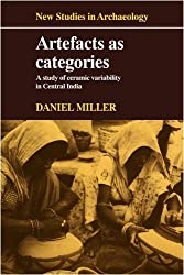 Artefacts as Categories: A Study of Ceramic Variability in Central India (New Studies in Archaeology)