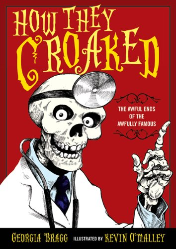 Read Online How They Croaked: The Awful Ends of the Awfully Famous pdf