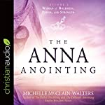 The Anna Anointing: Become a Woman of Boldness, Power and Strength | Michelle McClain-Walters