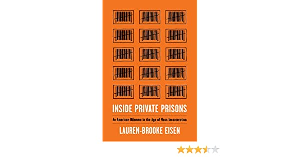 Inside private prisons an american dilemma in the age of mass inside private prisons an american dilemma in the age of mass incarceration kindle edition by lauren brooke eisen politics social sciences kindle fandeluxe Image collections