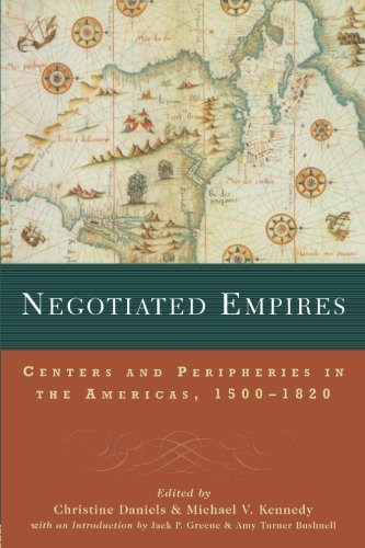 Negotiated Empires: Centers and Peripheries in the Americas, 1500–1820 (New World in the Atlantic World)