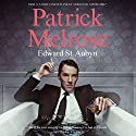 Patrick Melrose: The Novels: Never Mind, Bad News, Some Hope, Mother's Milk, and At Last Hörbuch von Edward St. Aubyn Gesprochen von: Alex Jennings