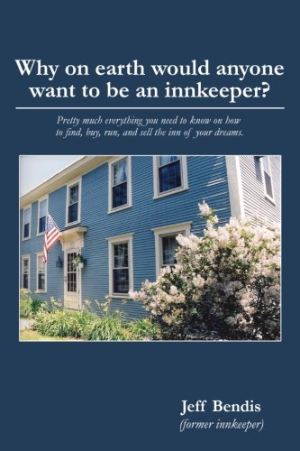 Why on earth would anyone want to be an innkeeper? Pretty much everything you need to know on how to find, buy, run, and sell the inn of your dreams.