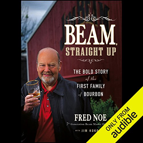 Beam, Straight Up: The Bold Story of the First Family of Bourbon by Audible Studios