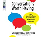 Conversations Worth Having: Using Appreciative Inquiry to Fuel Productive and Meaningful Engagement