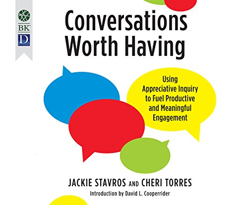 Conversations Worth Having: Using Appreciative Inquiry to Fuel Productive and Meaningful Engagement by Berrett-Koehler on Dreamscape Audio