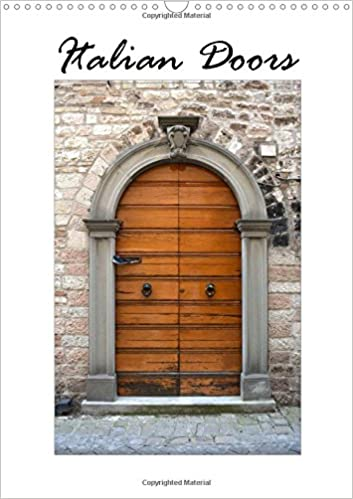 Italian Doors 2017: High Quality Photo Calendar With Photographs Of Italian  Doors, Showing The Different Styles Of Architecture, Beautifully Captured  ...