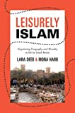 Leisurely Islam: Negotiating Geography and Morality in Shi'ite South Beirut (Princeton Studies in Muslim Politics)