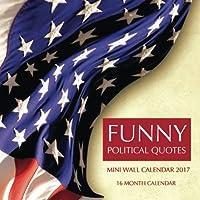 Funny Political Quotes Mini Wall Calendar 2017: 16 Month Calendar