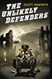 The Unlikely Defenders, Scott Haworth, 1490415904