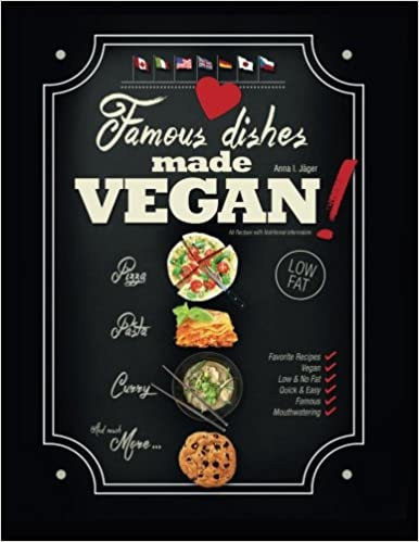 Famous dishes made vegan your favorite low fat vegan cooking famous dishes made vegan your favorite low fat vegan cooking recipes quick easy low fat vegan cooking recipe book volume 1 anna jger forumfinder Images