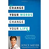 Change Your Words, Change Your Life: Understanding the Power of Every Word You Speak